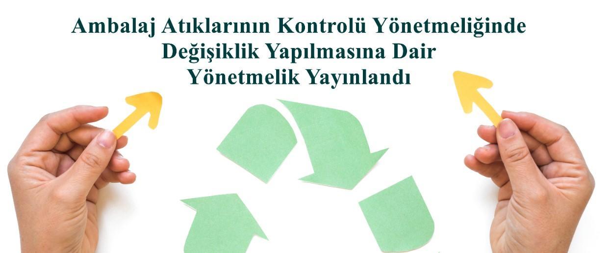 Ambalaj Atıklarının Kontrolü Yönetmeliğinde Değişiklik Yapılmasına Dair Yönetmelik Yayınlandı